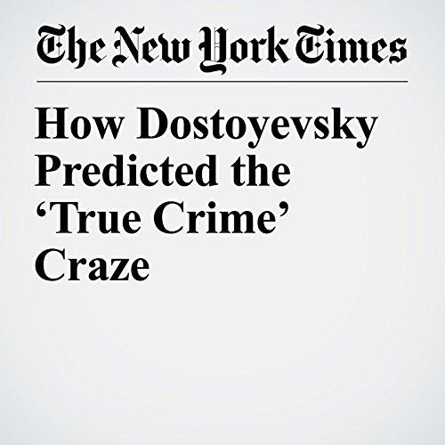 How Dostoyevsky Predicted the 'True Crime' Craze copertina