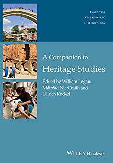 A Companion to Heritage Studies (Wiley Blackwell Companions to Anthropology Book 15)