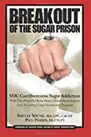 Break Out Of The Sugar Prison: You Can Overcome Sugar Addiction With The Powerful Basic States Mindfulness System and A Cutting Edge Nutritional Program 0977612864 Book Cover