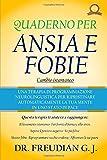 Quaderno Per Ansia E Fobie: Una Terapia Di Programmazione Neurolinguistica Per Ripristinare Automaticamente La Tua Mente In Uno Stato Di Pace