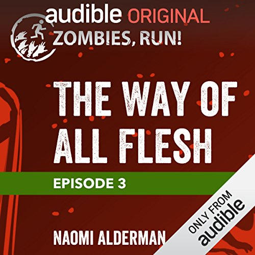 Ep. 3: The Way of All Flesh                   Written by:                                                                                                                                 Naomi Alderman                               Narrated by:                                                                                                                                 full cast                      Length: 19 mins     Not rated yet     Overall 0.0