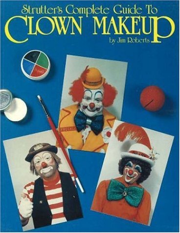 Strutter's Complete Guide to Clown Makeup