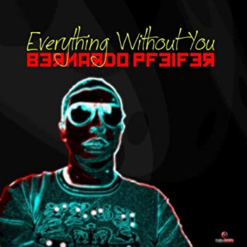 Everything Without You