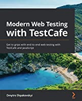 Modern Web Testing with TestCafe: Get to grips with end-to-end web testing with TestCafe and JavaScript Front Cover