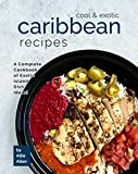 Cool & Exotic Caribbean Recipes: A Complete Cookbook of Exot