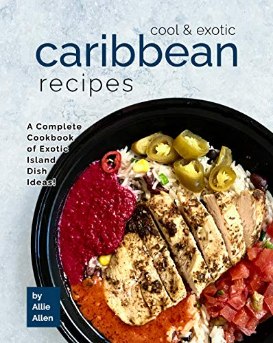 Cool & Exotic Caribbean Recipes: A Complete Cookbook of Exotic Island Dish Ideas! (English Edition)
