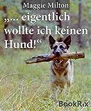 '... eigentlich wollte ich keinen Hund!',: sagte Heinrich Wetter...