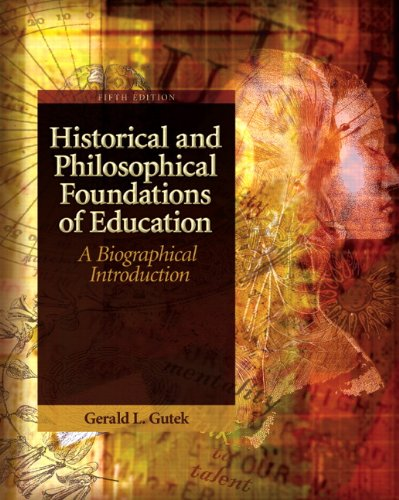 Compare Textbook Prices for Historical and Philosophical Foundations of Education: A Biographical Introduction 5 Edition ISBN 9780137152735 by Gutek, Gerald L.