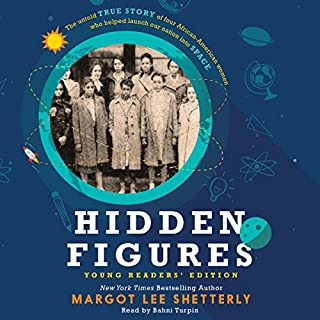 Hidden Figures Young Readers' Edition                   Written by:                                                                                                                                 Margot Lee Shetterly                               Narrated by:                                                                                                                                 Bahni Turpin                      Length: 4 hrs and 11 mins     1 rating     Overall 4.0