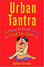 Urban Tantra: A Down-To-Earth Guide to Out-Of-This-World Sex