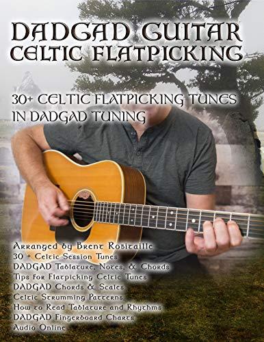 Dadgad Guitar - Celtic Flatpicking: 30+ Celtic Flatpicking Tunes in DADGAD Tuning