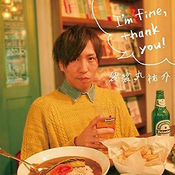 I'm fine, thank you!