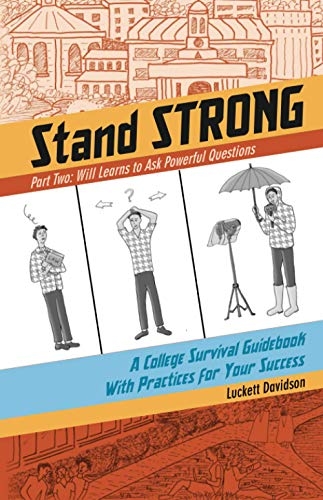 Will Learns to Ask Powerful Questions: A College Survival Guidebook With Practices for Your Success (Stand STRONG)
