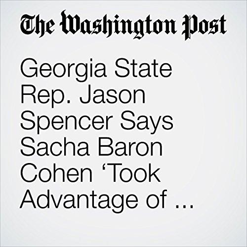 Georgia State Rep. Jason Spencer Says Sacha Baron Cohen 'Took Advantage of My Paralyzing Fear' copertina