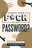 What The F*ck Is My Password?: Internet Password Log Book with Alphabetical Tabs to Never Forget Usernames, Emails & Website Addresses | Funny Gift for Disorganized Adults