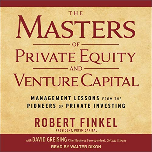 The Masters of Private Equity and Venture Capital Audiobook By Robert Finkel, David Greising cover art