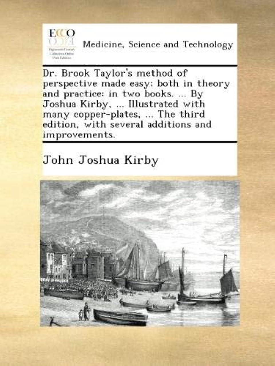 エレメンタル鉄道ぼんやりしたDr. Brook Taylor's method of perspective made easy; both in theory and practice: in two books. ... By Joshua Kirby, ... Illustrated with many copper-plates, ... The third edition, with several additions and improvements.