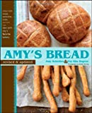 Amy's Bread, Revised and Updated: Artisan-style breads, sandwiches, pizzas, and more from New York...