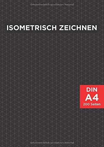 Isometrisch Zeichnen: DIN A4 Isometriepapier - Isometrieblock | Zeichenbuch mit Isometrie Papier | 200 Seiten