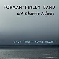 Only Trust Your Heart by Forman-Finley Band (2015-05-03)