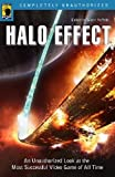 Halo Effect: An Unauthorized Look at the Most Successful Video Game of All Time (Smart Pop)