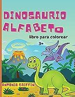 Libro para colorear del alfabeto de los dinosaurios: Libro del alfabeto de los dinosaurios para niños ¡El ABC de las bestias prehistóricas! Páginas para colorear para niños mayores de 3 años Libro de actividades