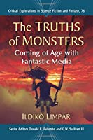 The Truths of Monsters: Coming of Age with Fantastic Media (Critical Explorations in Science Fiction and Fantasy)