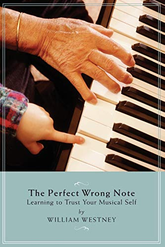 The Perfect Wrong Note: Learning to Trust Your Musical Self (Amadeus)