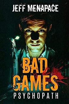 Bad Games  Psychopath - A Dark Psychological Thriller  Bad Games Series