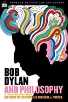 Bob Dylan and Philosophy: It's Alright Ma (I'm Only Thinking) (Popular Culture and Philosophy, 17)
