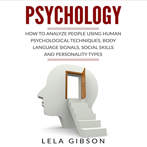 Psychology     How to Analyze People Using Human Psychological Techniques, Body Language Signals, Social Skills and Personality Types              By:                                                                                                                                 Lela Gibson                               Narrated by:                                                                                                                                 Amy Barron Smolinski                      Length: 46 mins     5 ratings     Overall 4.0