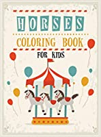 Horses Coloring Book for Kids: Relaxing Coloring Book for Kids, Horse Coloring Book for Toddlers, Horse Coloring, Horse Coloring Pages