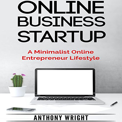 Online Business Startup: A Minimalist Online Entrepreneur Lifestyle audiobook cover art