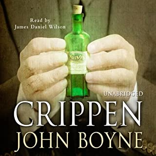 Crippen     A Novel of Murder              By:                                                                                                                                 John Boyne                               Narrated by:                                                                                                                                 James Daniel Wilson                      Length: 17 hrs and 38 mins     107 ratings     Overall 4.0