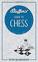 Bluffer's Guide to Chess: Instant Wit and Wisdom (Bluffer's Guides)