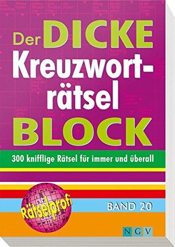 Der dicke Kreuzworträtsel-Block Band 20: Mehr als 300 knifflige Rätsel für immer und überall
