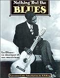 Nothing but the Blues. Le Blues - Sa musique et ses musiciens