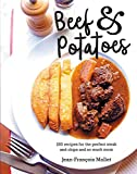 Beef and Potatoes: 200 recipes, for the perfect steak and fries and so much more