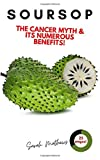 Soursop: The Cancer Cure Myth and its Numerous Health Benefits