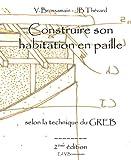 Construire son habitation en paille selon la technique du GREB - Guide pratique à l'usage des autoconstructeurs