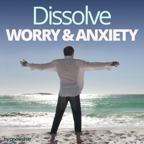 Dissolve Worry & Anxiety - Hypnosis audiobook cover art