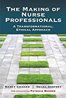The Making of Nurse Professionals: A Transformational, Ethical Approach