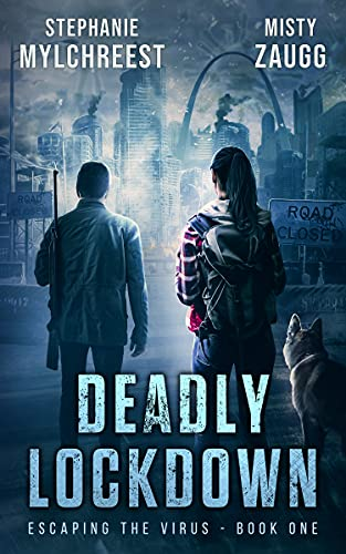 Deadly Lockdown: A Post-Apocalyptic Pandemic Survival Thriller (Escaping the Virus Book 1) by [Misty Zaugg, Stephanie Mylchreest]