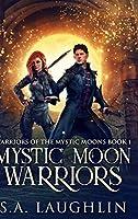 Mystic Moon Warriors (Warriors Of The Mystic Moons Book 1)