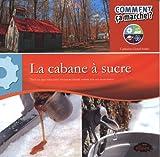 La cabane à sucre - Tout ce que vous avez toujours désiré savoir sur les érablières !