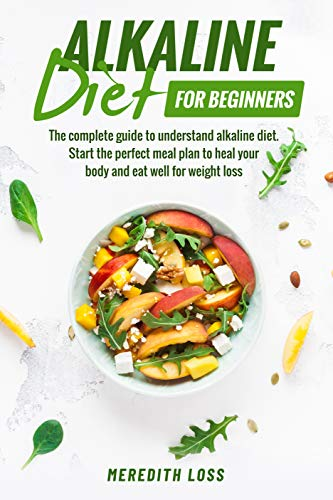 Alkaline diet for beginners: The complete guide to understand Alkaline Diet. Start the perfect meal plan to heal your body and eat well for weight loss (English Edition)