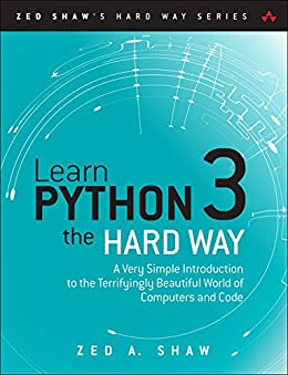 [Shaw Zed A.]のLearn Python 3 the Hard Way: A Very Simple Introduction to the Terrifyingly Beautiful World of Computers and Code (Zed Shaw's Hard Way Series) (English Edition)