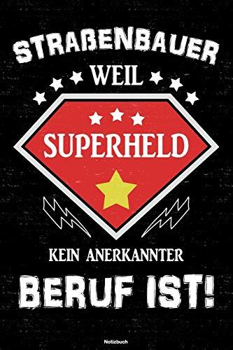 Straßenbauer weil Superheld kein anerkannter Beruf ist! Notizbuch: Straßenbauer Journal DIN A5 lin