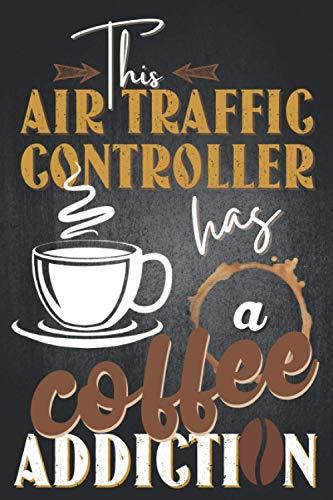 This air traffic controller has a coffee addiction: Air traffic controller notebook, air traffic con
