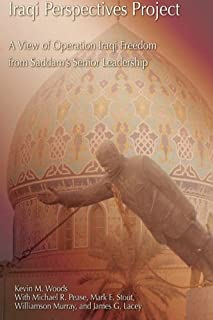 Iraqi Perspectives Project:  A View of Operation Iraqi Freedom from Saddam's Senior Leadership